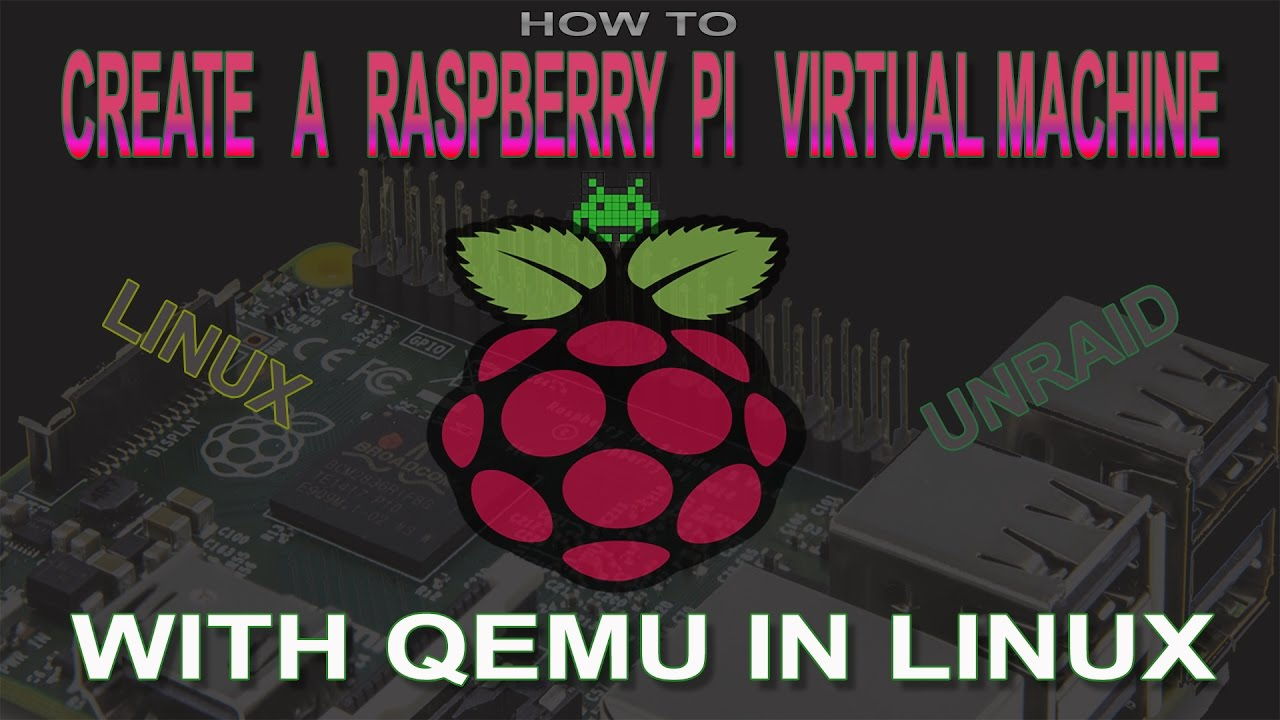 How to virtualise a Raspberry PI using qemu in linux and or unRAID