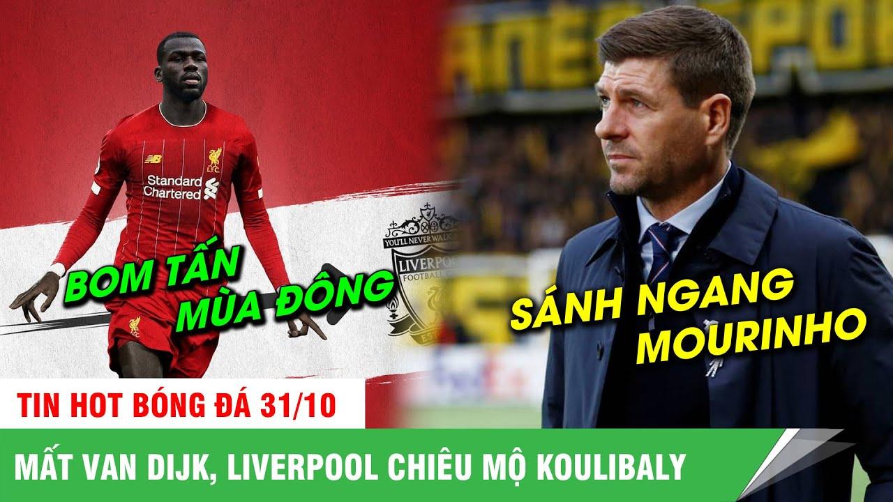 BẢN TIN BÓNG ĐÁ 31/10| Mất Van Dijk, Liverpool ngắm Koulibaly, Gerrard lập kỉ lục ở cương vị HLV