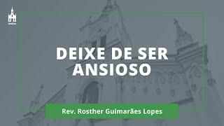 Deixe de Ser Ansioso - Rev. Rosther Guimarães Lopes - Culto Matutino - 03/01/2021