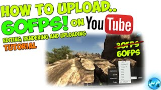 How to upload 60fps on YouTube! - Editing, Rendering and Uploading | Tutorial