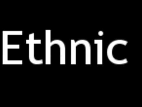 How to Pronounce Ethnic