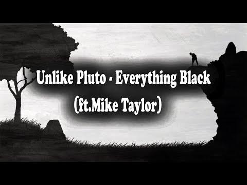 Unlike Pluto - Everything Black (feat. Mike Taylor) [LYRICS]