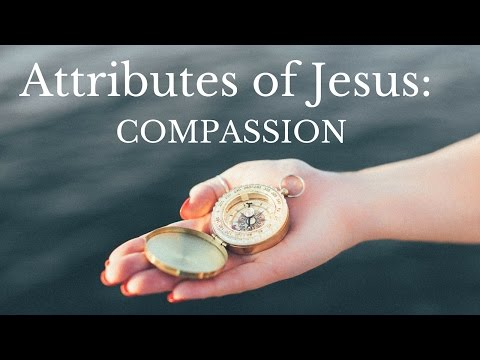 Attributes of Jesus:  Compassion
