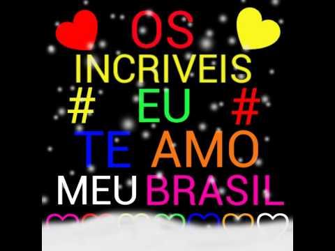 ♡Os Incriveis Eu Te Amo Meu Brasil