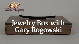 224 - Jewelry Box W/ Gary Rogowski