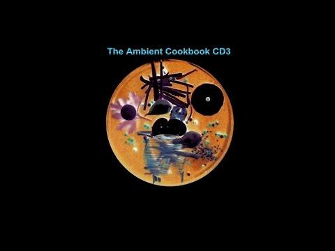 The Ambient Cookbook [CD3] [full album]