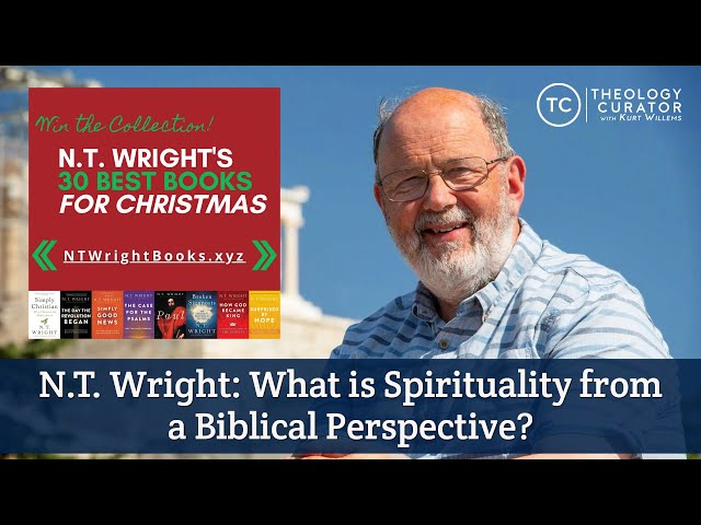 N.T. Wright: What is Spirituality from a Biblical Perspective?