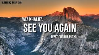 SEE YOU AGAIN Wiz khalifa (feat.Charlie puth) lirik lagu