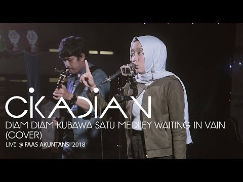 DIAM-DIAM KUBAWA SATU X WAITING IN VAIN (Cikadian Cover) Live At FAAS 2018