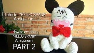 Tutorial HELLO SPANK Amigurumi | How to crochet HELLO SPANK Amigurumi - PART 2