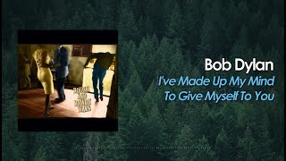 Bob Dylan - I've Made Up My Mind To Give Myself To You (Lyric Video)