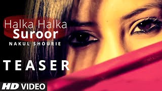 Official: Halka Halka Suroor Teaser - By - Nakul Shourie