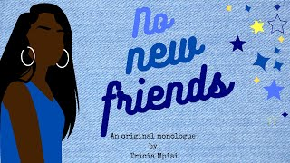 NO NEW FRIENDS | An Original Monologue by Tricia Mpisi