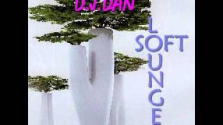 "LOUNGE MUSIC ""SOFT LOUNGE"" by D.J.DAN MIMI"