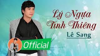 Lý Ngựa Tình Thiêng - Lê Sang [Official Audio]