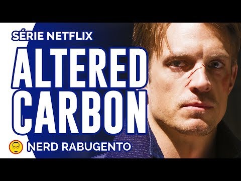 ALTERED CARBON - Netflix - Crítica - Nerd Rabugento