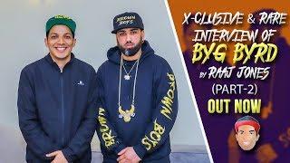 BYG BYRD - X- CLUSIVE & RARE INTERVIEW BY RAAJ JONES (PART-2)