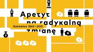 Apetyt na radykalną zmianę. Katowice 1865–2015 (teaser)