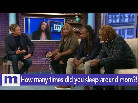 How many times did you sleep around mom?!  The Maury