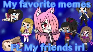 3 of my favorite memes | ft. My friends IRL | GachaLife (30k special- THANK YOU)