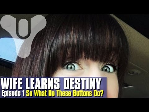 So My Wife Wants to Learn Destiny (Shes Not Good At FPSs) E1