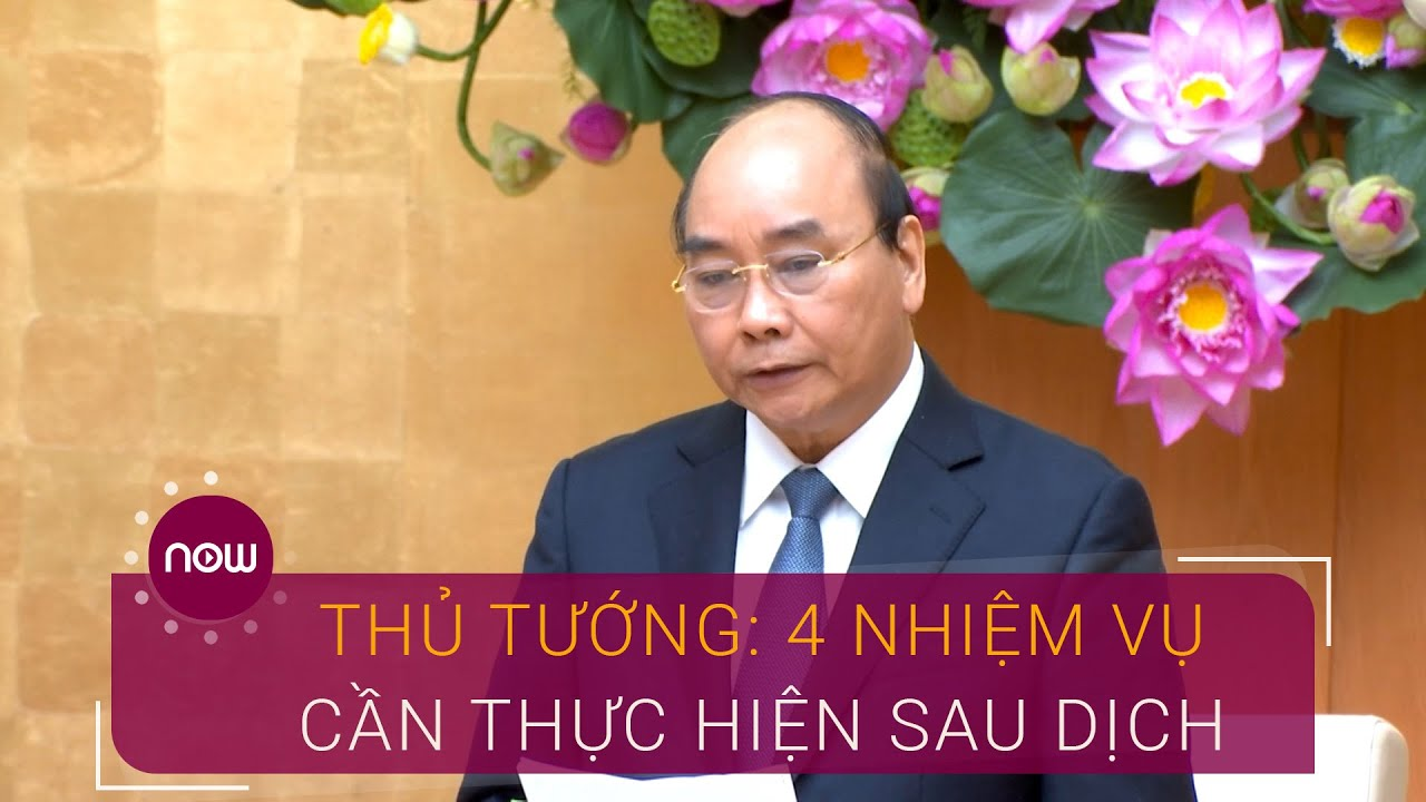 Thủ tướng chỉ ra 4 nhiệm vụ cần thực hiện sau dịch Covid-19 | VTC Now