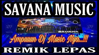 Download 🔴 SAVANA MUSIC REMIK LEPAS 2020  [[ AMPUN DJ MUSIC NYA ]]