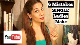 6 Mistakes Single Ladies Make | Christian Dating Advice for Single Women