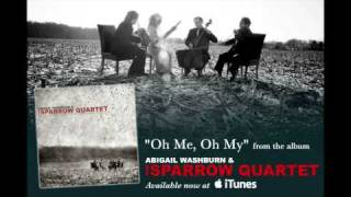 "Abigail Washburn & The Sparrow Quartet - ""Oh Me, Oh My"" [audio only]"