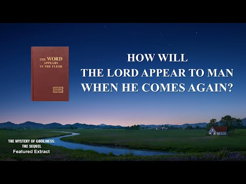 """""""The Mystery of Godliness: The Sequel"""" (1) - How Will the Lord Appear to Man When He Comes Again?"""