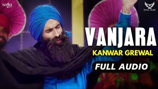 Vanjara (Full Audio) : Kanwar Grewal | New Punjabi Songs 2017 | Saga Music