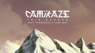 Camikaze - This Burden feat. Airospace & Luna May