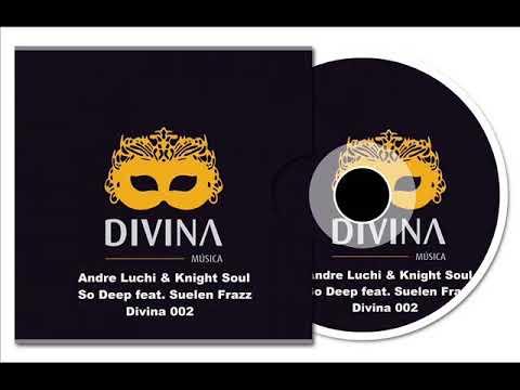 Andre Luchi & Knight Soul ft Suelen Frazz - So Deep (Original Mix)