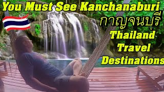 You Must See Kanchanaburi, กาญจนบุรี Thailand Travel Destinations