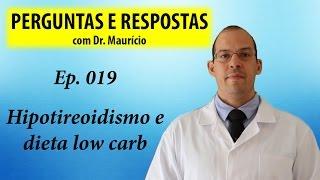 Hipotireoidismo na dieta low carb - Perguntas e Respostas com Dr Mauricio Ep 019