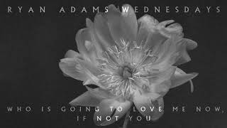 Ryan Adams - Who Is Going To Love Me Now, If Not You (Audio)