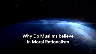 Why Do Muslims Believe in Moral Rationalism?