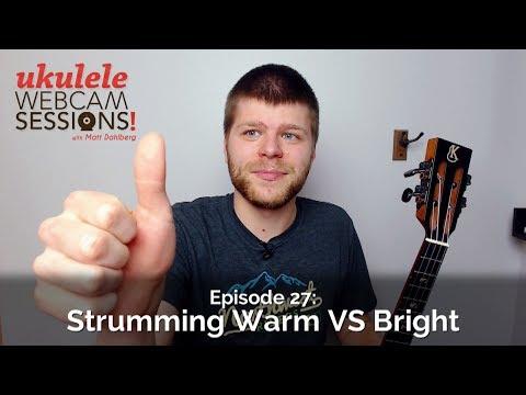 Ukulele Webcam Sessions (Ep.27) - Strumming Warm VS Bright