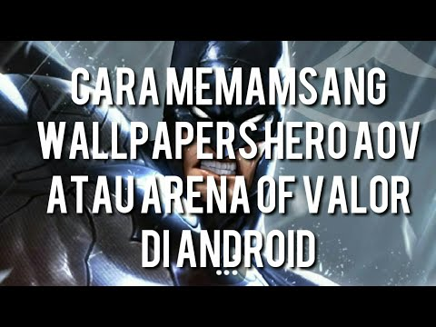 Cara Memasang Wallpapers Hero AOV/Arena Of Valor Di Android