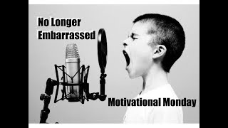 Motivational Monday #53 - No Longer Embarrassed