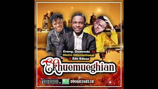 (OFFICIAL AUDIO) TITLE EKHUEMUEGHIAN BY EVANG OSAMEDE FT OLETIN INTERNATIONAL AND EDE EDOSA
