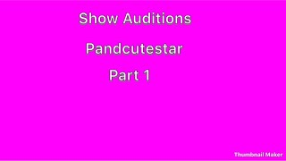Show Auditions-Pandcutestar-Part 1