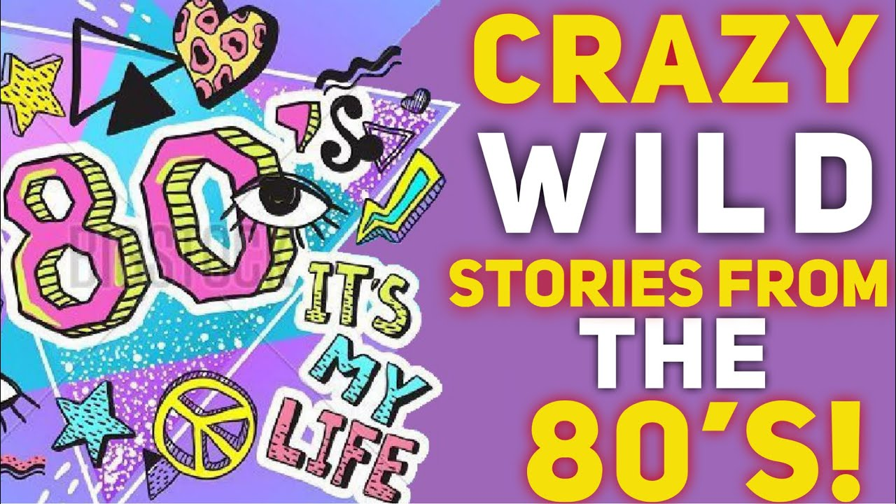 Crazy Wild Stories from the 80's!