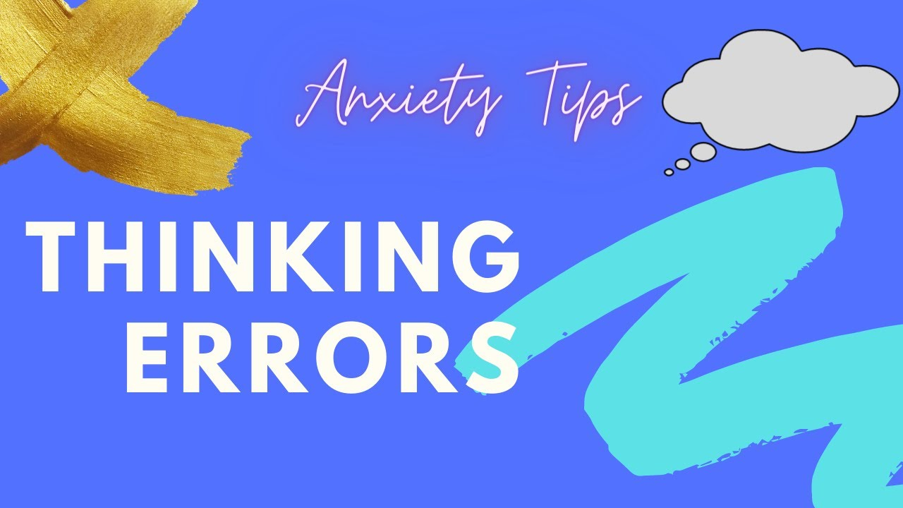 Anxiety Tips | Thinking Errors