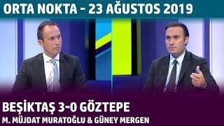 Orta Nokta - Mustafa Müjdat Muratoğlu & Güney Mergen   Beşiktaş 3-0 Göztepe