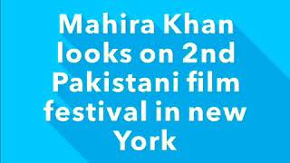 Mahira Khan looks on third Pakistani film festival in New York