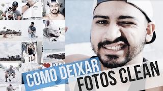 COMO DEIXAR FOTOS CLEAN EDIÇÃO DE FOTO