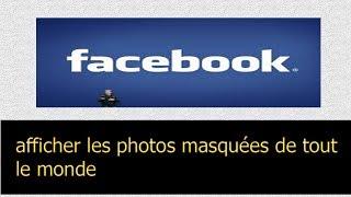Facebook : Comment afficher les photos masquées de tout le monde