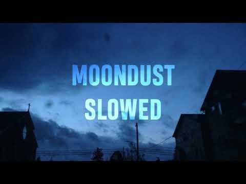 MOONDUST | SLOWED