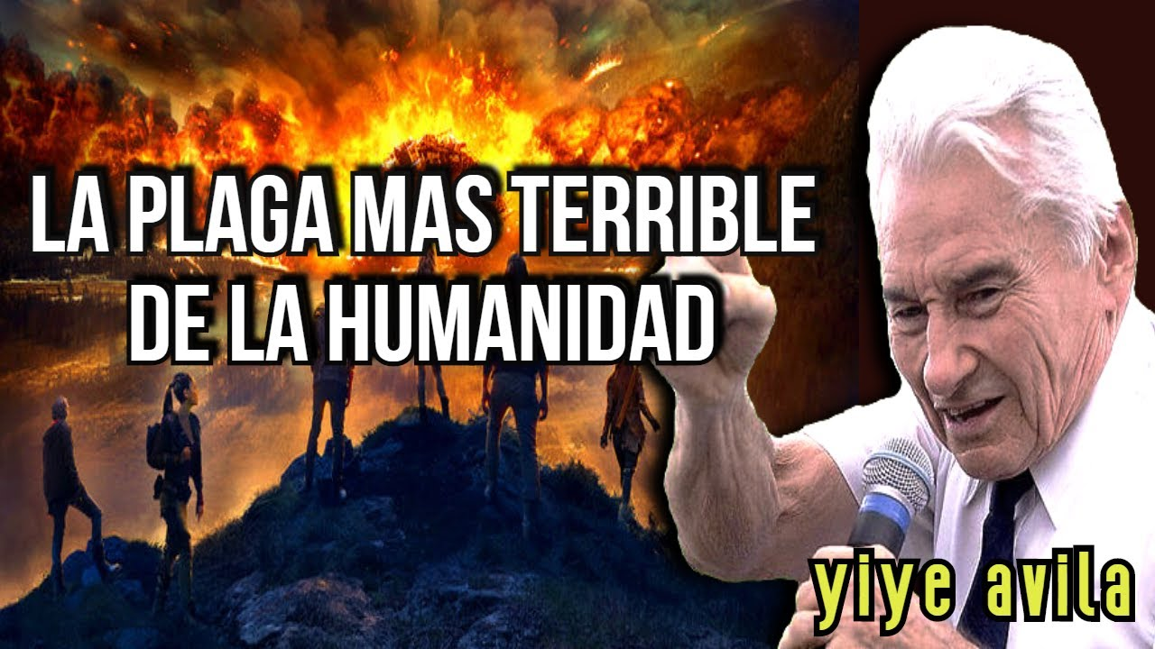 Yiye Avila predicaciones LA PLAGA MAS TERRIBLE DE LA HUMANIDAD